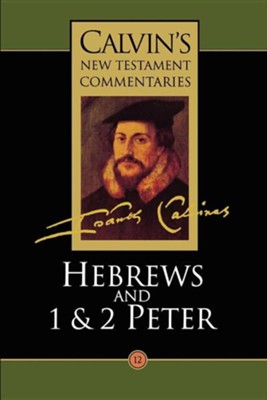 Hebrews, 1 and 2 Peter   -     By: John Calvin