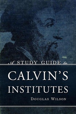 A Study Guide to Calvin's Institutes  -     By: Douglas Wilson