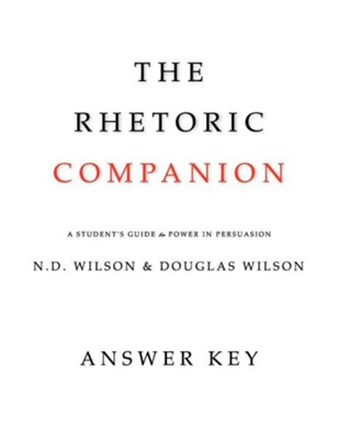 The Rhetoric Companion: A Student's Guide to Power in Persuasion(Answer Key)  -     By: N.D. Wilson, Douglas Wilson