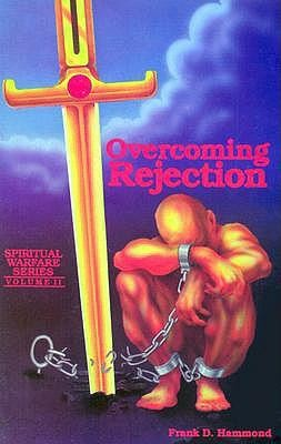 Overcoming Rejection:  -     By: Frank Hammond
