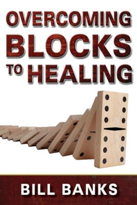 Overcoming Blocks to Healing  -     By: Bill Banks