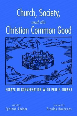 Church, Society, and the Christian Common Good: Essays in Conversation with Philip Turner  -