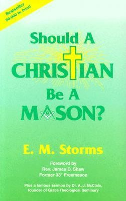 Should a Christian Be a Mason?  -     By: E.M. Storms