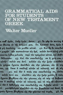 Grammatical Aids for Students of New Testament Greek  -     By: Walter Mueller