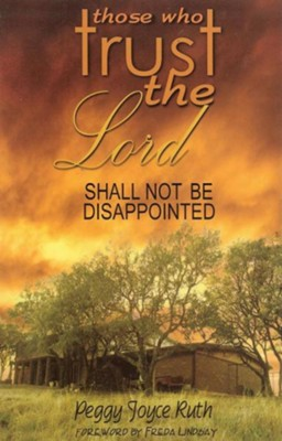 Those Who Trust the Lord Shall Not Be Disappointed  -     By: Peggy Joyce Ruth