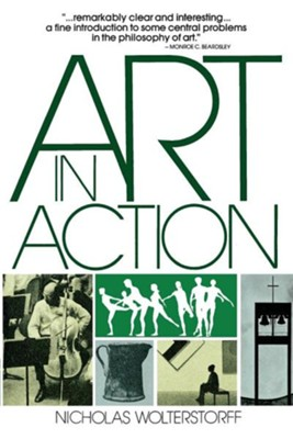 Art in Action  -     By: Nicholas Wolterstorff