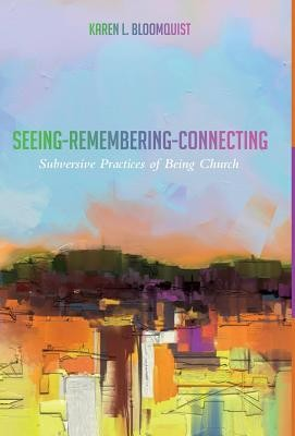 Seeing-Remembering-Connecting  -     By: Karen L. Bloomquist