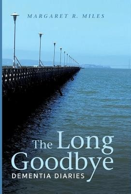 The Long Goodbye  -     By: Margaret R. Miles