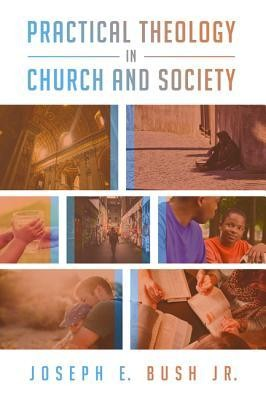 Practical Theology in Church and Society  -     By: Joseph E. Bush
