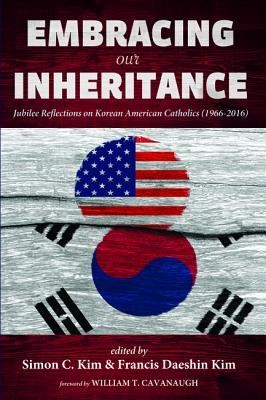 Embracing Our Inheritance: Jubilee Reflections on Korean American Catholics (1966-2016)  -