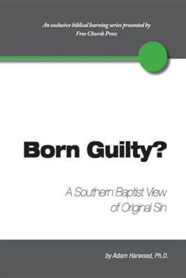 Born Guilty? a Southern Baptist View of Original Sin  -     Edited By: Peter Lumpkins     By: Adam Harwood