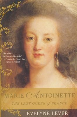 Marie Antoinette: The Last Queen of France  -     By: Evelyne Lever, Catherine Temerson