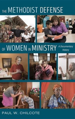 The Methodist Defense of Women in Ministry  -     By: Paul W. Chilcote