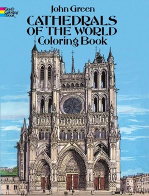 Cathedrals of the World Coloring Book  -     By: John Green