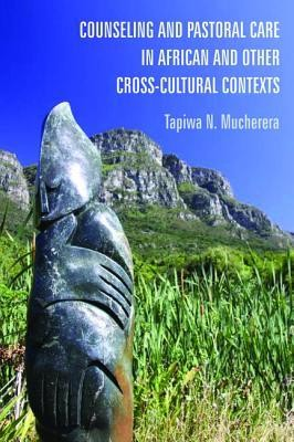 Counseling and Pastoral Care in African and Other Cross-Cultural Contexts  -     By: Tapiwa N. Mucherera