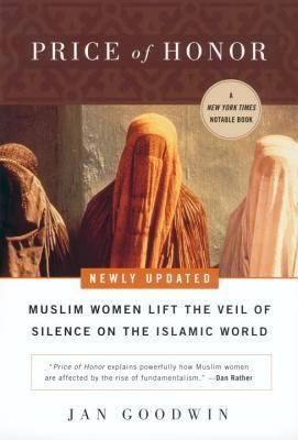 Price of Honor: Muslim Women Lift the Veil of Silence on the Islamic World Revised Edition  -     By: Jan Goodwin