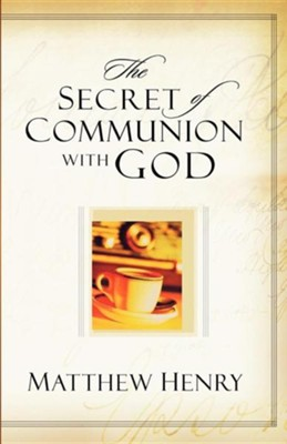 The Secret of Communion with God   -     By: Matthew Henry