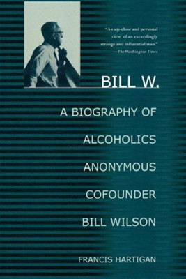 Bill W.: A Biography of Alcoholics Anonymous Cofounder Bill Wilson  -     By: Francis Hartigan
