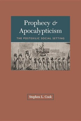 Prophecy and Apocalypticism: The Postexilic Social Setting   -     By: Stephen L. Cook