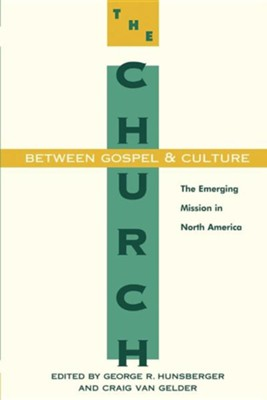 Church Between Gospel and Culture   -     Edited By: George Hunsberger, Craig Van Gelder