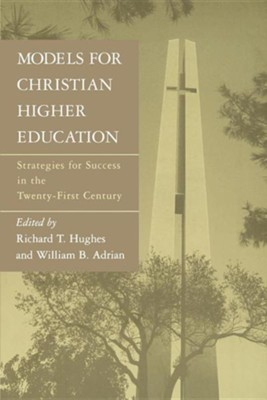 Models for Christian Higher Education   -     By: Richard T. Hughes, William B. Adrian