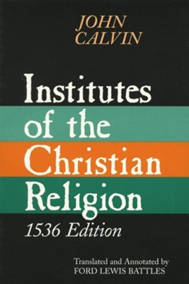 Calvin's Institutes- 1536 Edition  -     By: John Calvin