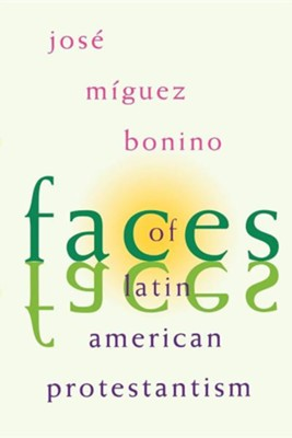 Faces of Latin American Protestantism,   -     By: Jose Miguez Bonino