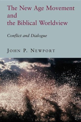 The New Age Movement and the Biblical Worldview, Conflict and Dialogue  -     By: John P. Newport