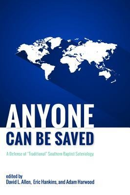 Anyone Can Be Saved: A Defense of Traditional Southern Baptist Soteriology  -