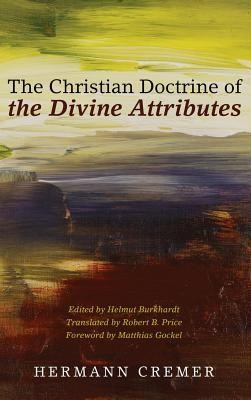 The Christian Doctrine of the Divine Attributes  -     Edited By: Helmut Burkhardt     Translated By: Robert B. Price     By: Hermann Cremer
