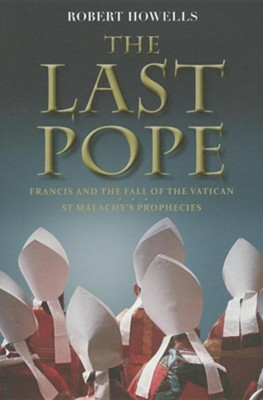 The Last Pope: Francis and the Fall of the Vatican  -     By: Robert Howells