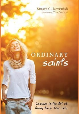 Ordinary Saints  -     By: Stuart C. Devenish, Tim Costello