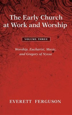 The Early Church at Work and Worship - Volume 3  -     By: Everett Ferguson