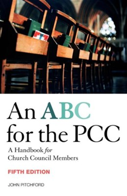 ABC for the PCC 5th Edition: A Handbook for Church Council Members - Completely Revised and Updated, Edition 0005  -     By: John Pitchford