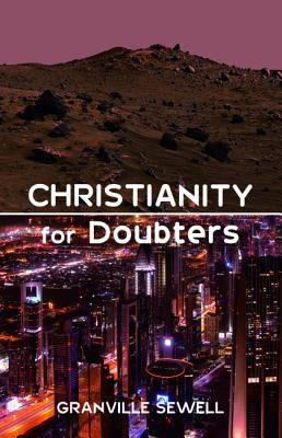 Christianity for Doubters  -     By: Granville Sewell