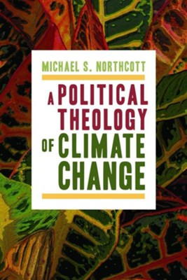 A Political Theology of Climate Change   -     By: Michael S. Northcott