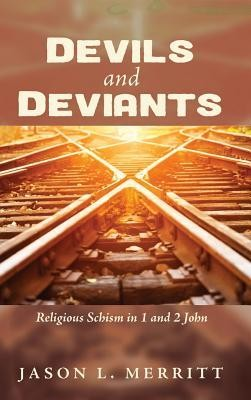 Devils and Deviants  -     By: Jason L. Merritt