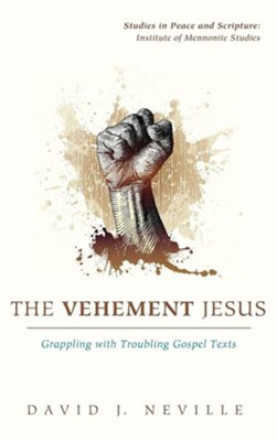 The Vehement Jesus  -     By: David J. Neville