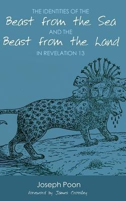 The Identities of the Beast from the Sea and the Beast from the Land in Revelation 13  -     By: Joseph Poon, James Crossley