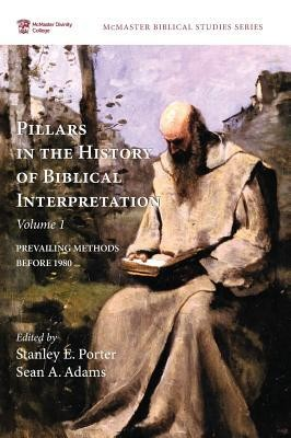 Pillars in the History of Biblical Interpretation, Volume 1  -     Edited By: Stanley E. Porter, Sean A. Adams