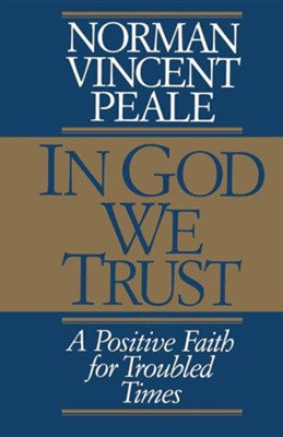 In God We Trust: A Positive Faith for Troubled Times  -     By: Norman Vincent Peale