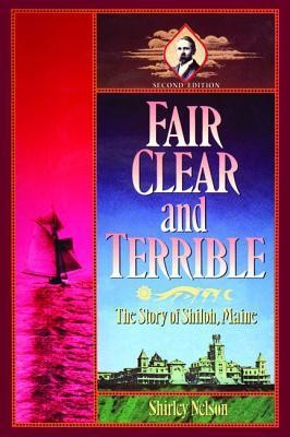 Fair, Clear, and Terrible, Second Edition: The Story of Shiloh, Maine, Edition 0002  -     By: Shirley Nelson