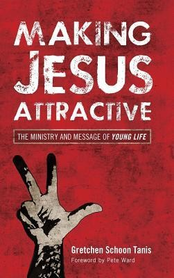Making Jesus Attractive  -     By: Gretchen Schoon Tanis, Pete Ward
