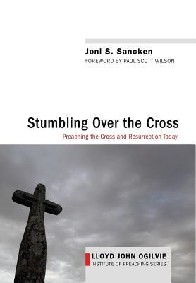 Stumbling Over the Cross  -     By: Joni S. Sancken, Paul Scott Wilson
