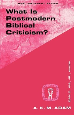 What Is Postmodern Biblical Criticism?   -     By: A.K.M. Adam