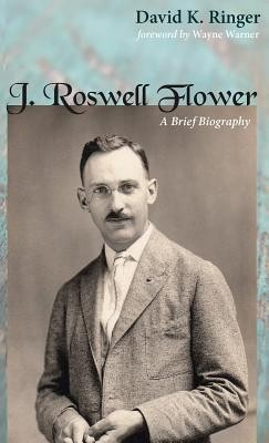 J. Roswell Flower  -     By: David K. Ringer, Wayne Warner