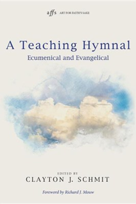 A Teaching Hymnal  -     Edited By: Clayton J. Schmit