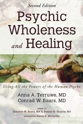 Psychic Wholeness and Healing, Second Edition, Edition 0002  -     Edited By: Suzanne M. Baars MA, Bonnie N. Shayne MA     By: Anna A. Terruwe MD, Conrad W. Baars MD