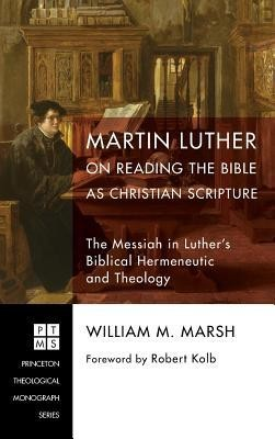 Martin Luther on Reading the Bible as Christian Scripture  -     By: William M. Marsh