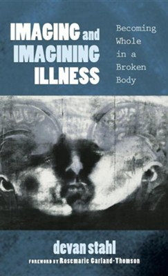 Imaging and Imagining Illness  -     Edited By: Devan Stahl